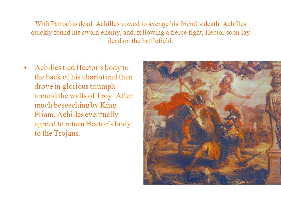 With Patroclus dead, Achilles vowed to avenge his friend's death