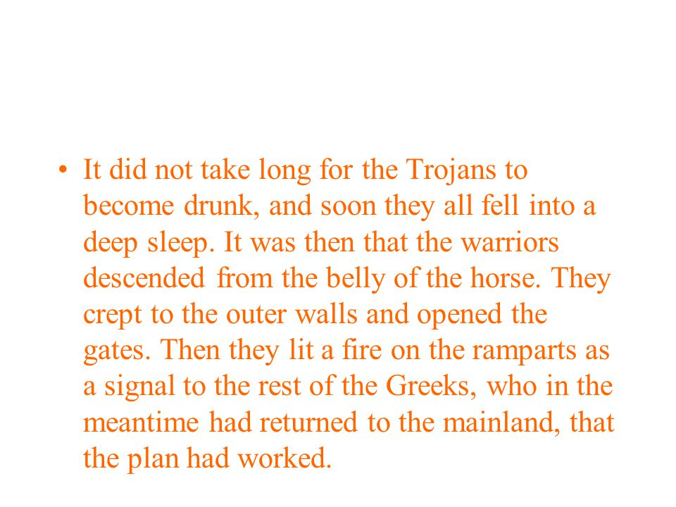 It did not take long for the Trojans to become drunk, and soon they all fell into a deep sleep.