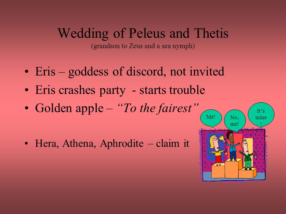 Wedding of Peleus and Thetis (grandson to Zeus and a sea nymph)
