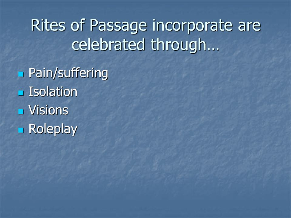 Rites of Passage incorporate are celebrated through…