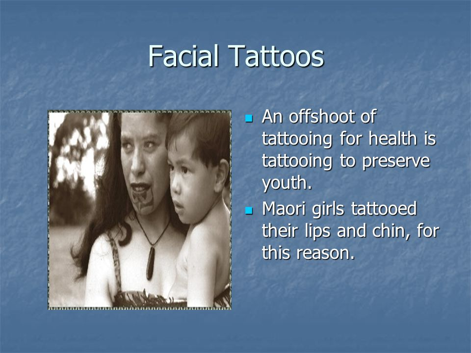 Facial Tattoos An offshoot of tattooing for health is tattooing to preserve youth.
