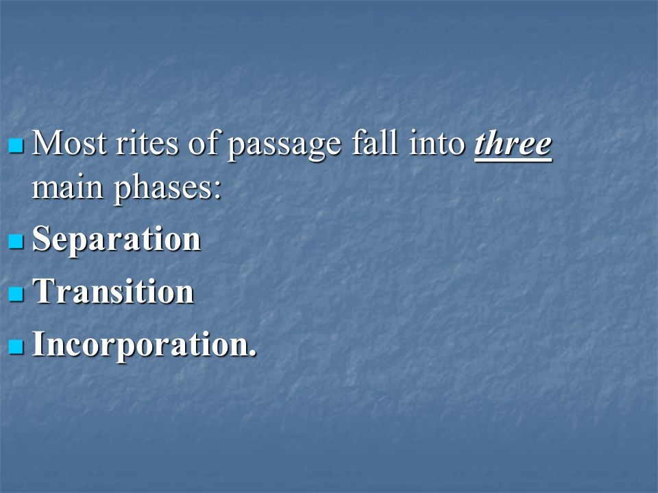 Most rites of passage fall into three main phases: