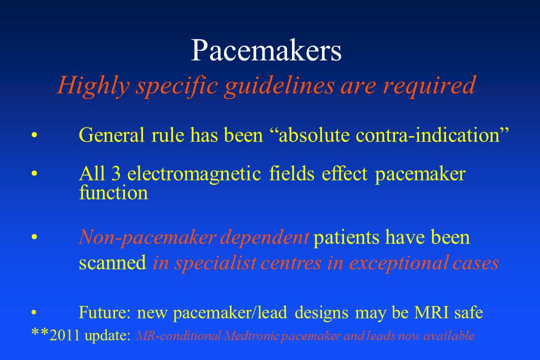 Pacemakers Highly specific guidelines are required