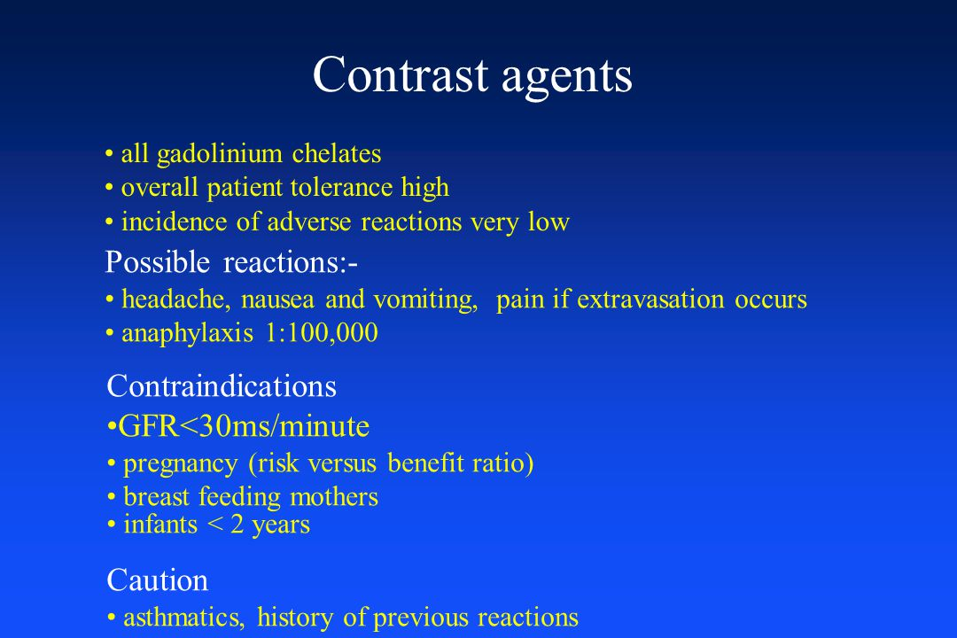 Contrast agents Possible reactions:- Contraindications