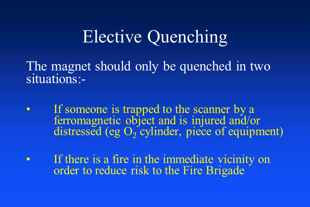 Elective Quenching The magnet should only be quenched in two situations:-