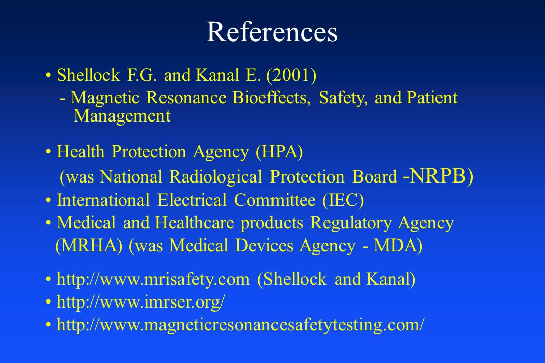 References Shellock F.G. and Kanal E. (2001)