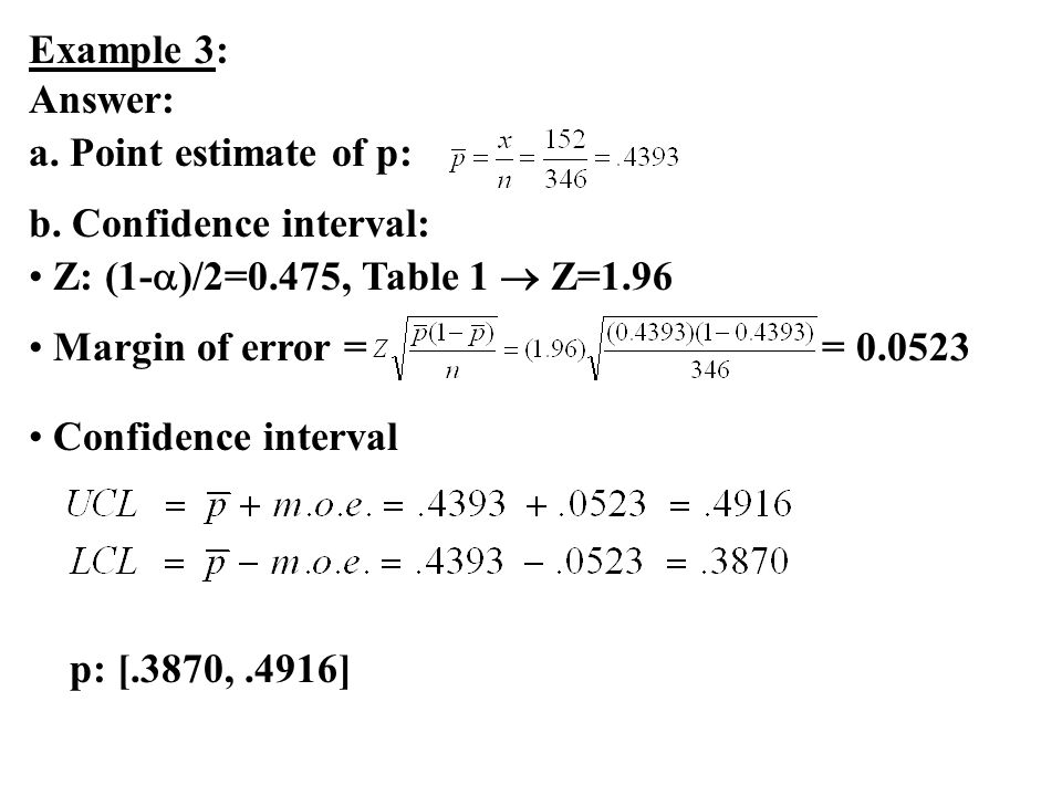 Example 3: Answer: a. Point estimate of p: b. Confidence interval: Z: (1-)/2=0.475, Table 1  Z=1.96.