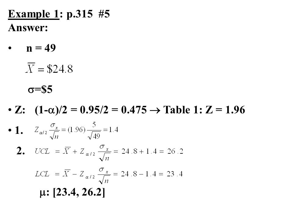 Example 1: p.315 #5 Answer: n = 49. =$5. Z: (1-)/2 = 0.95/2 = 0.475  Table 1: Z = 1.96. 1.