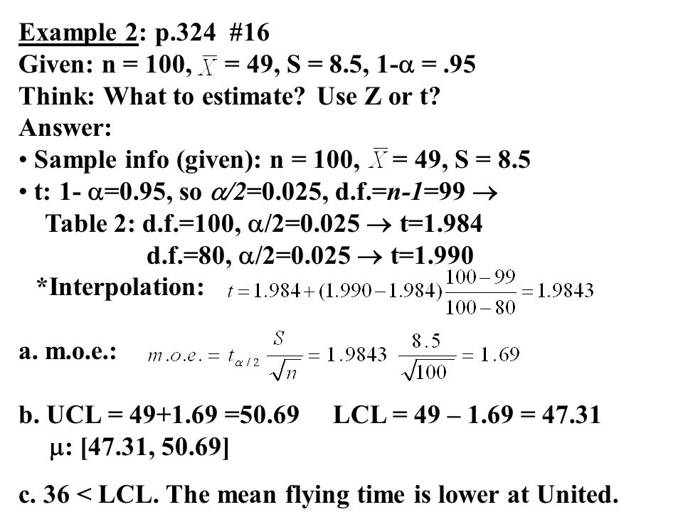 Example 2: p.324 #16 Given: n = 100, = 49, S = 8.5, 1- = .95. Think: What to estimate Use Z or t