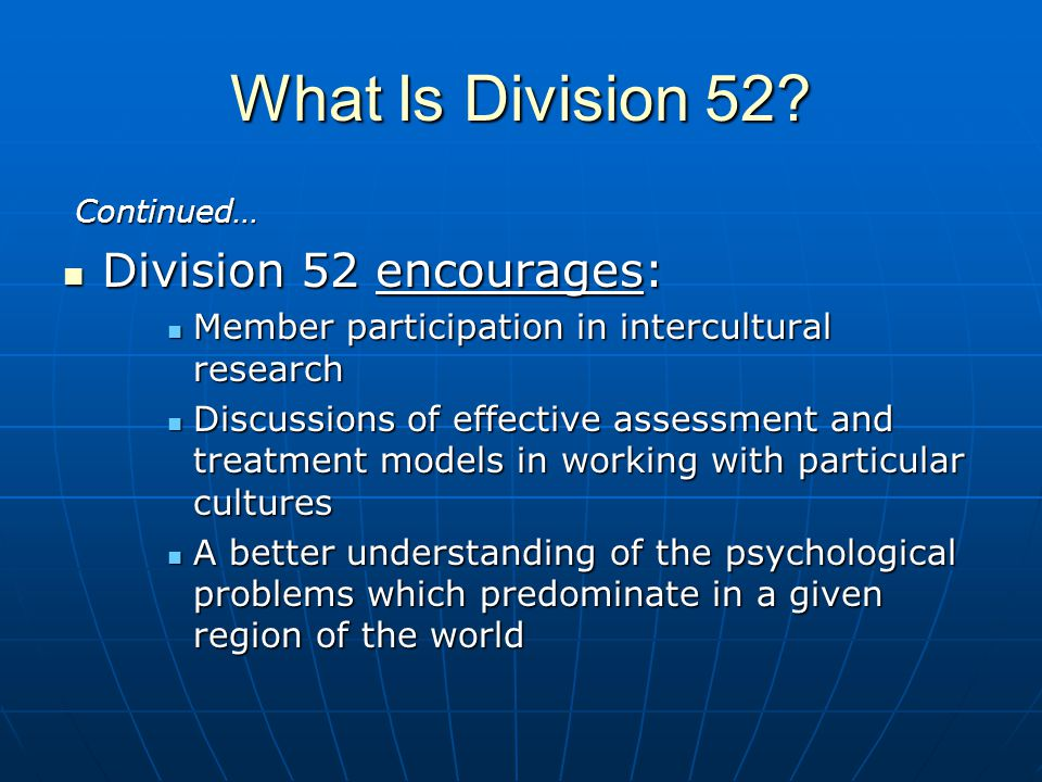 What Is Division 52 Division 52 encourages: Continued…
