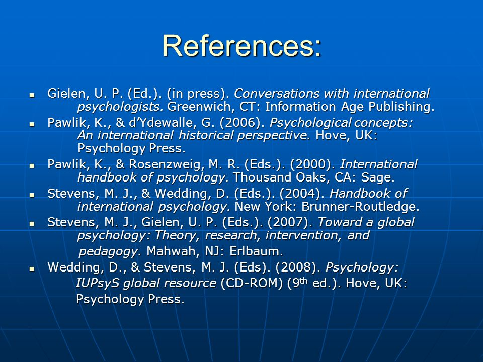 References: Gielen, U. P. (Ed.). (in press). Conversations with international psychologists. Greenwich, CT: Information Age Publishing.