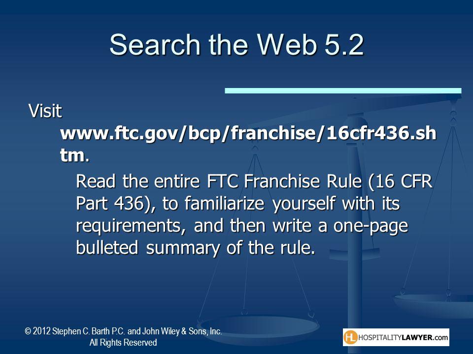 Search the Web 5.2 Visit www.ftc.gov/bcp/franchise/16cfr436.shtm.