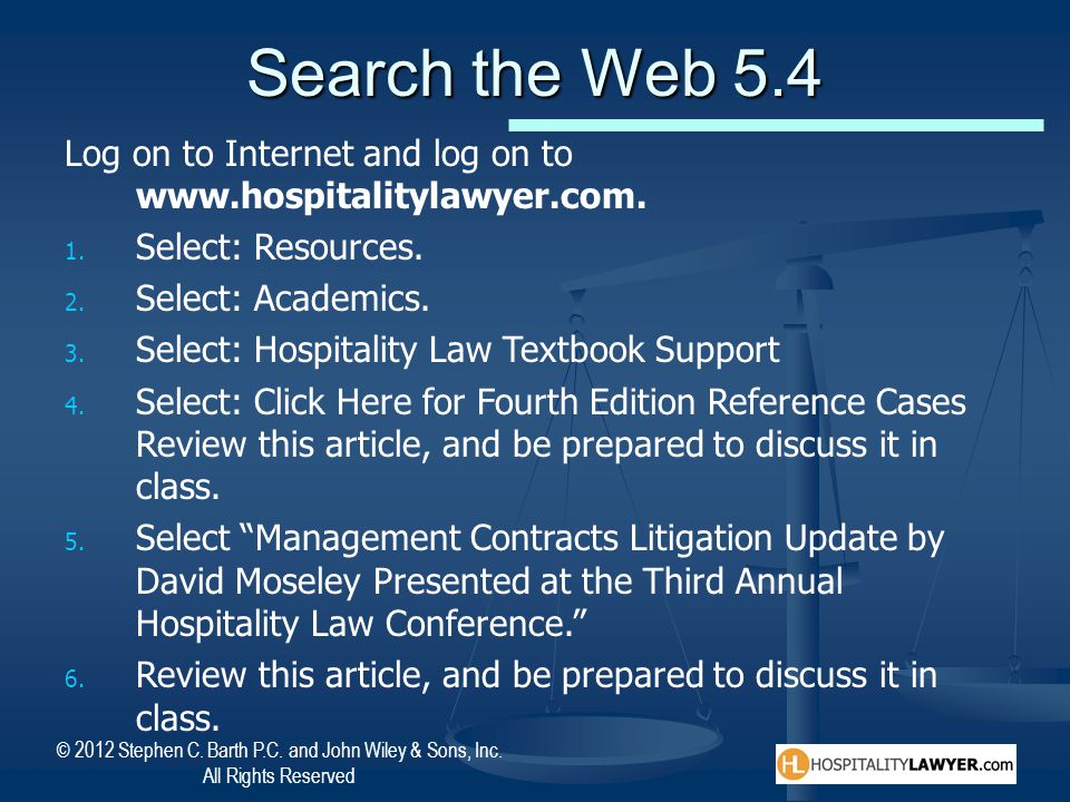 Search the Web 5.4 Log on to Internet and log on to www.hospitalitylawyer.com. Select: Resources. Select: Academics.