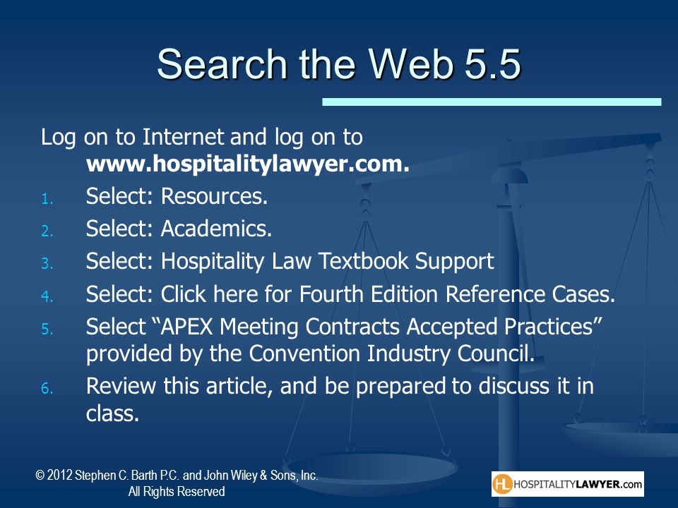 Search the Web 5.5 Log on to Internet and log on to www.hospitalitylawyer.com. Select: Resources. Select: Academics.