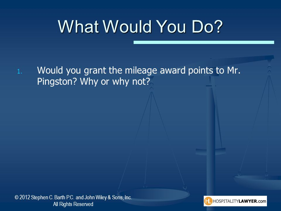 What Would You Do Would you grant the mileage award points to Mr. Pingston Why or why not