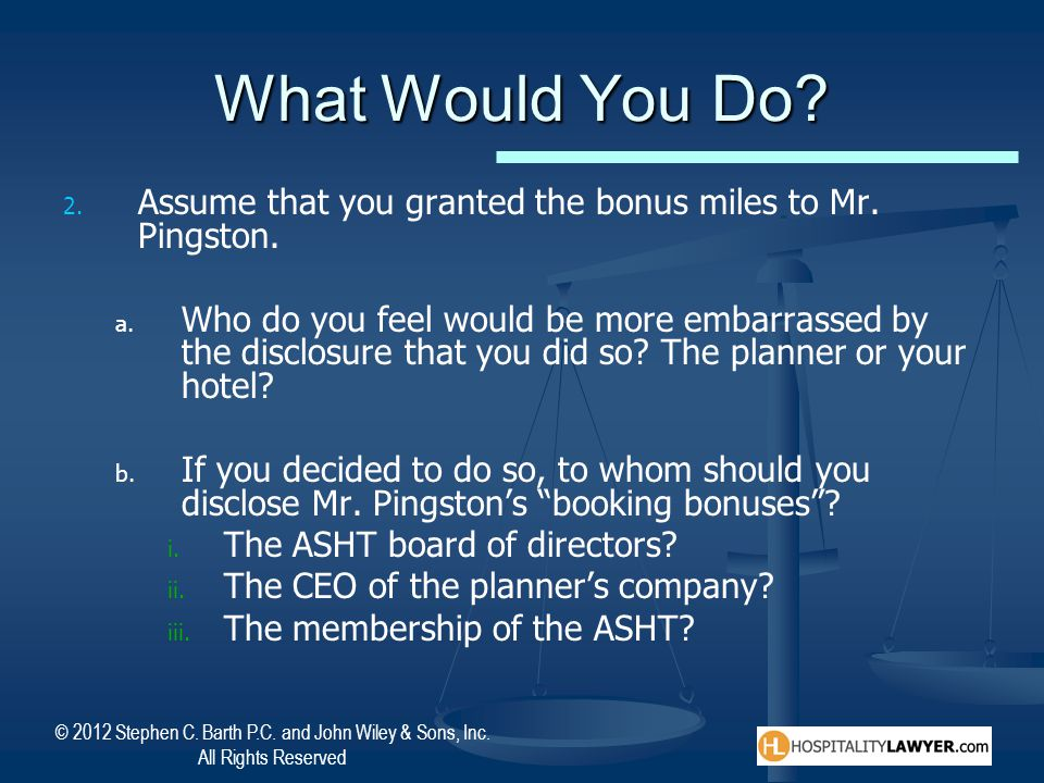 What Would You Do Assume that you granted the bonus miles to Mr. Pingston.