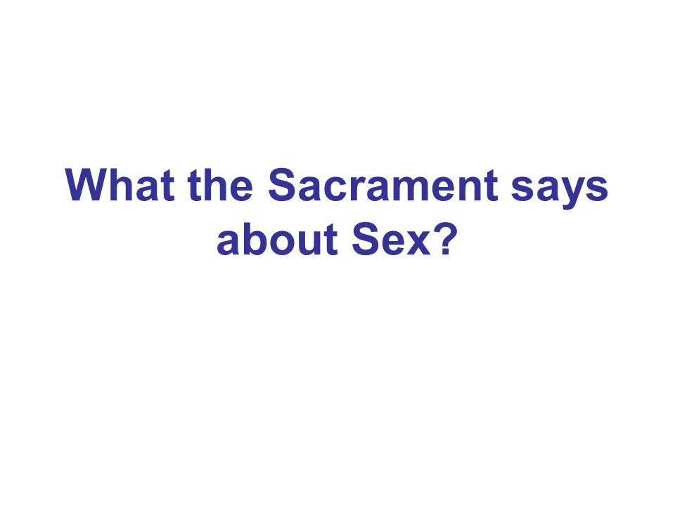 What the Sacrament says about Sex