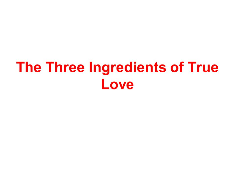 The Three Ingredients of True Love