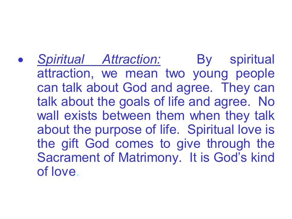 Spiritual Attraction: By spiritual attraction, we mean two young people can talk about God and agree.