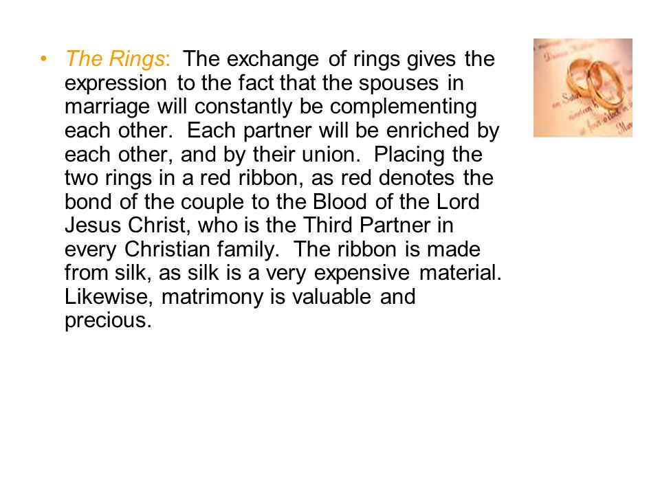 The Rings: The exchange of rings gives the expression to the fact that the spouses in marriage will constantly be complementing each other.
