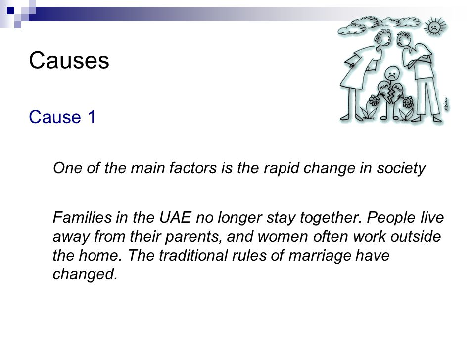 Causes Cause 1 One of the main factors is the rapid change in society