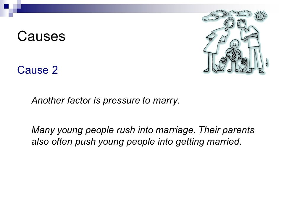Causes Cause 2 Another factor is pressure to marry.