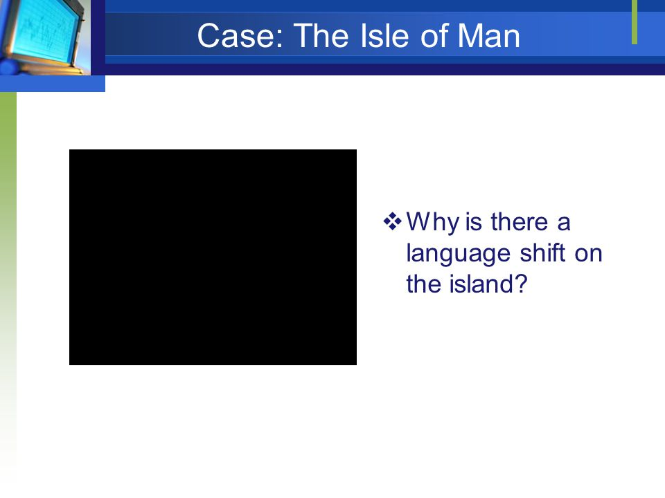 Case: The Isle of Man Why is there a language shift on the island