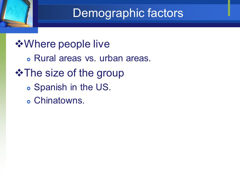 Demographic factors Where people live The size of the group