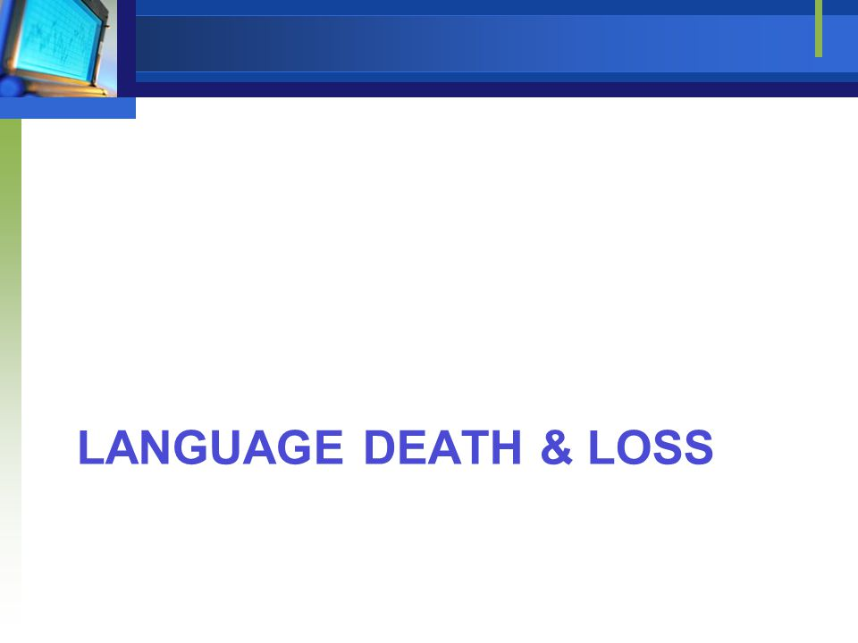 LANGUAGE DEATH & LOSS