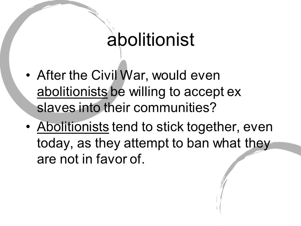 abolitionist After the Civil War, would even abolitionists be willing to accept ex slaves into their communities