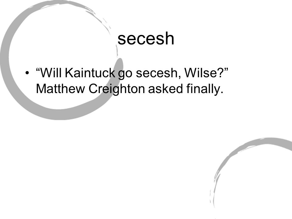 secesh Will Kaintuck go secesh, Wilse Matthew Creighton asked finally.