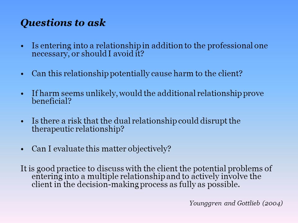 Questions to ask Is entering into a relationship in addition to the professional one necessary, or should I avoid it