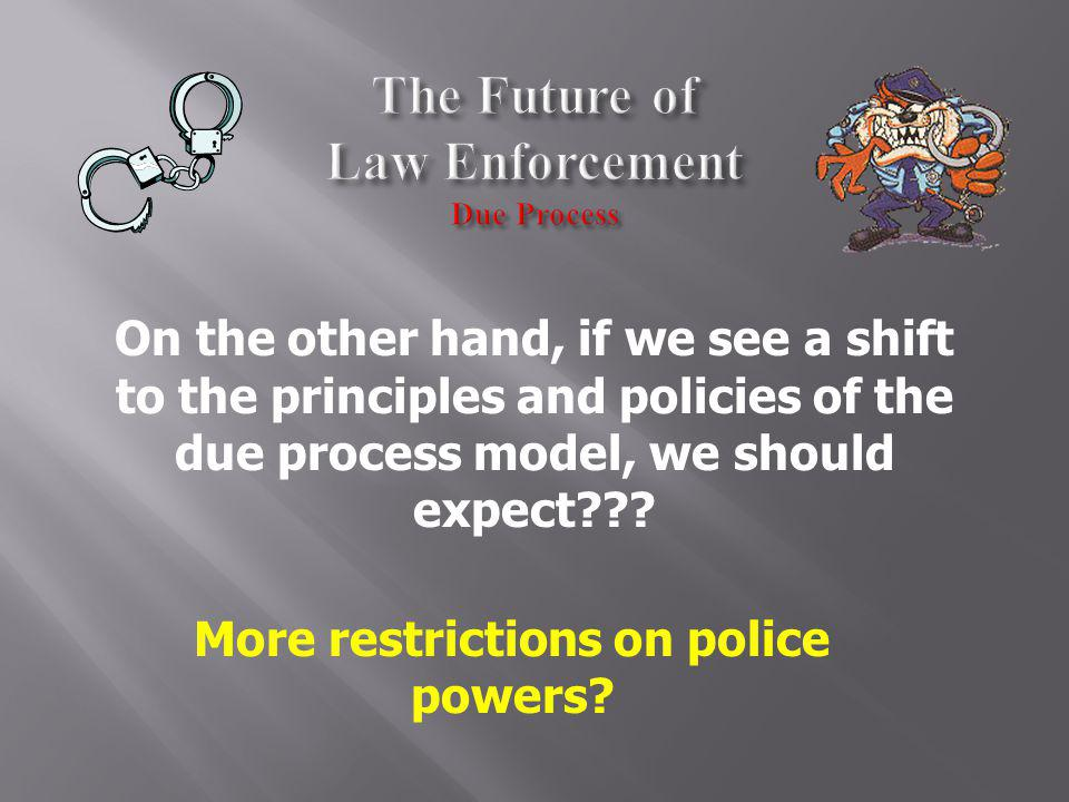 The Future of Law Enforcement Due Process