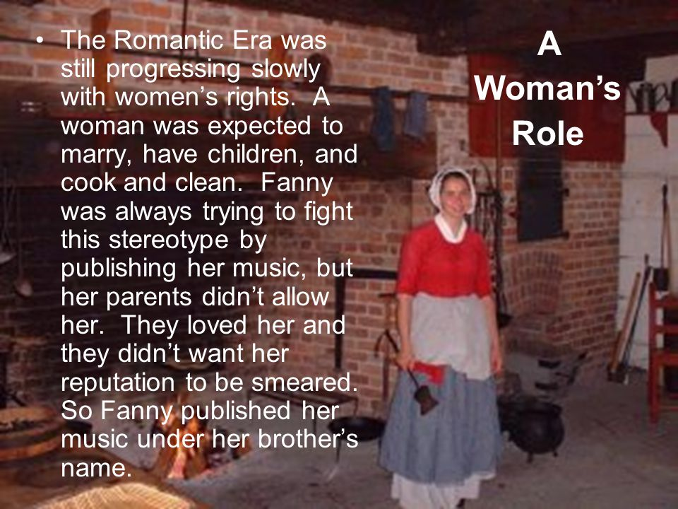 The Romantic Era was still progressing slowly with women's rights