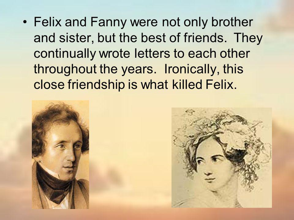 Felix and Fanny were not only brother and sister, but the best of friends.