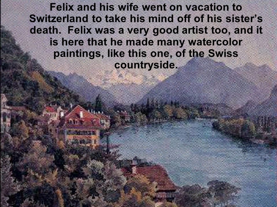 Felix and his wife went on vacation to Switzerland to take his mind off of his sister's death.