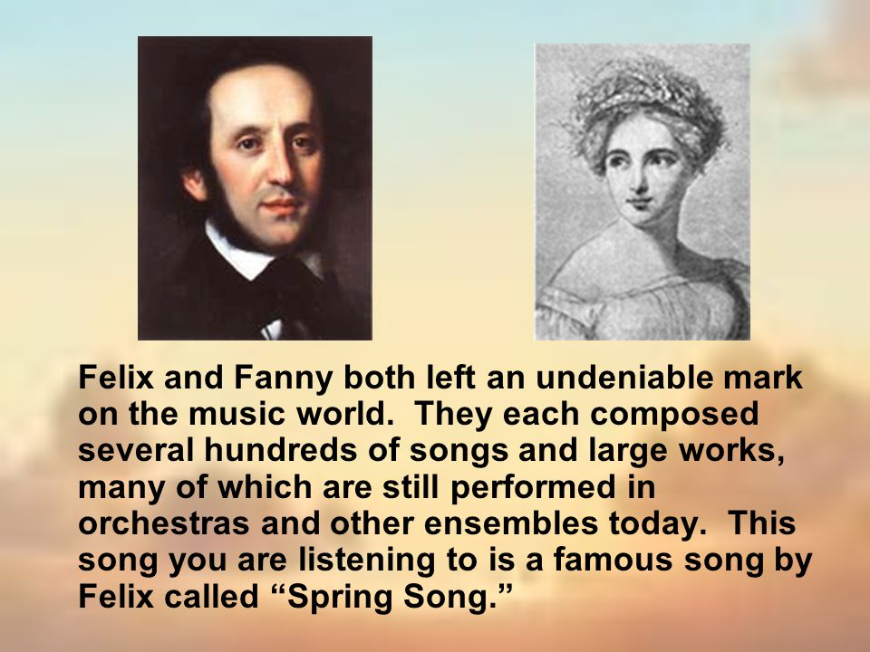 Felix and Fanny both left an undeniable mark on the music world