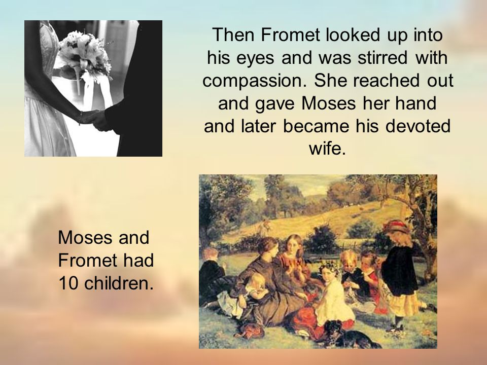 Then Fromet looked up into his eyes and was stirred with compassion