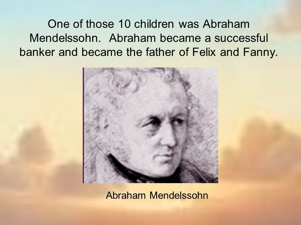One of those 10 children was Abraham Mendelssohn