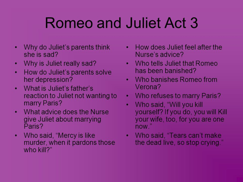 Romeo and Juliet Act 3 Why do Juliet's parents think she is sad