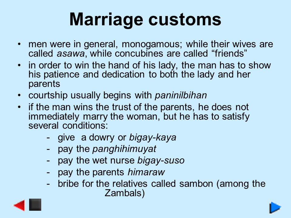 Marriage customs men were in general, monogamous; while their wives are called asawa, while concubines are called friends