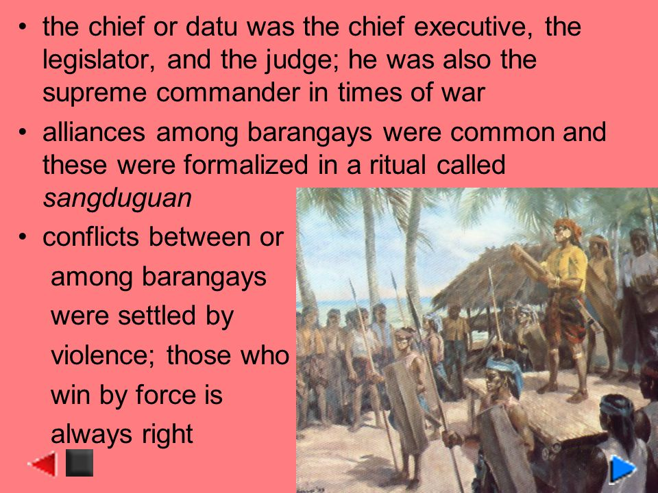 the chief or datu was the chief executive, the legislator, and the judge; he was also the supreme commander in times of war