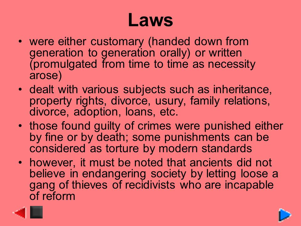 Laws were either customary (handed down from generation to generation orally) or written (promulgated from time to time as necessity arose)