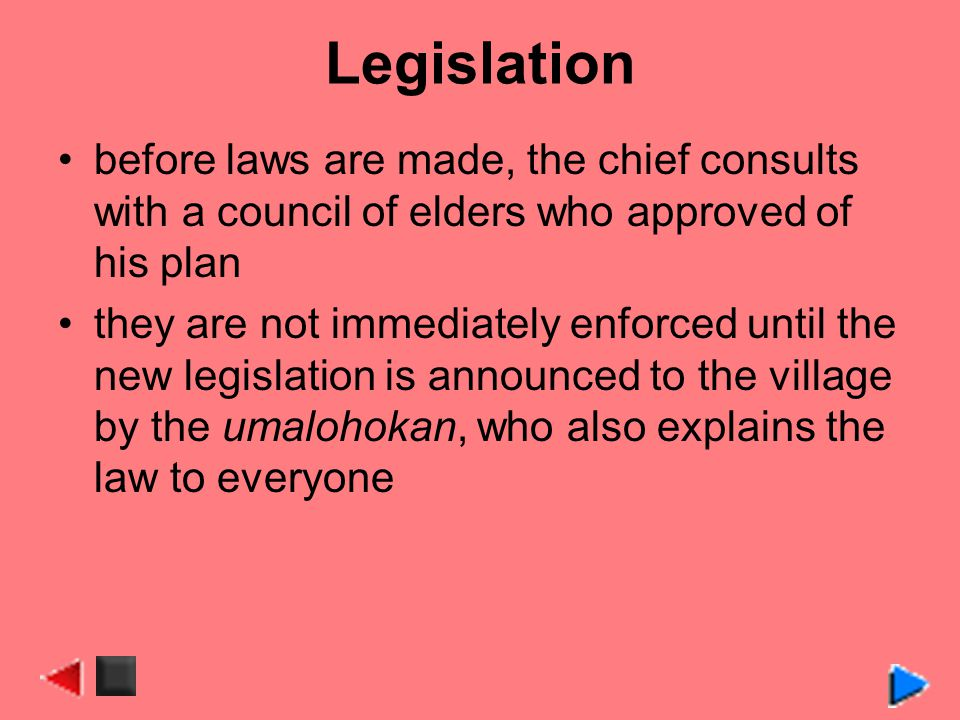 Legislation before laws are made, the chief consults with a council of elders who approved of his plan.
