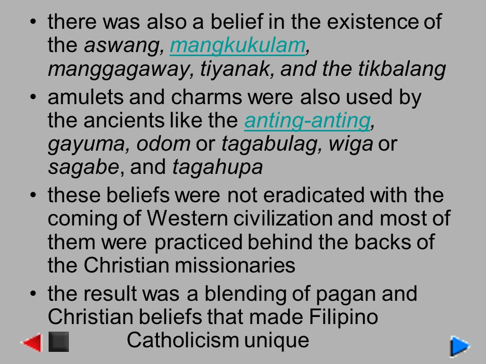 there was also a belief in the existence of the aswang, mangkukulam, manggagaway, tiyanak, and the tikbalang