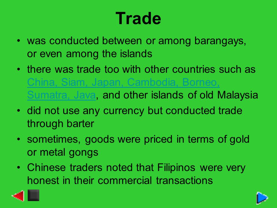 Trade was conducted between or among barangays, or even among the islands.