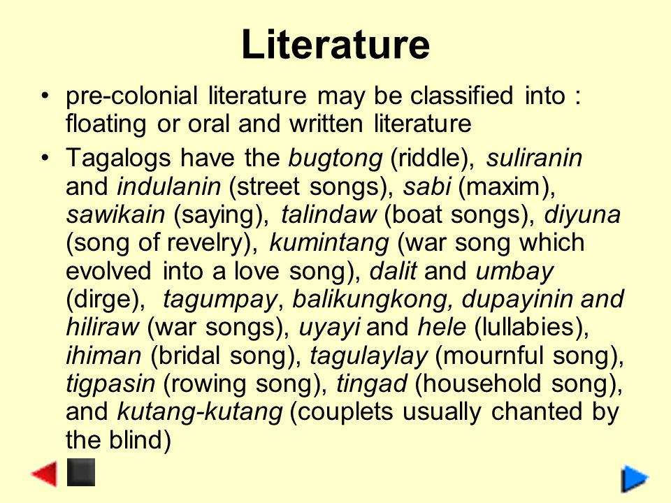 Literature pre-colonial literature may be classified into : floating or oral and written literature.