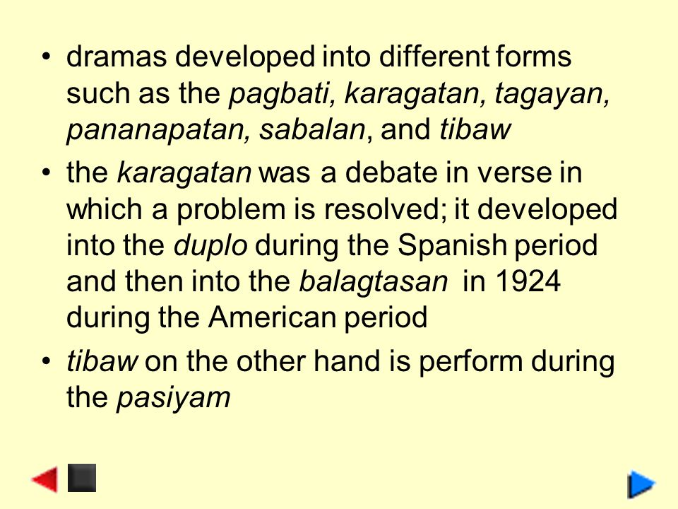 dramas developed into different forms such as the pagbati, karagatan, tagayan, pananapatan, sabalan, and tibaw