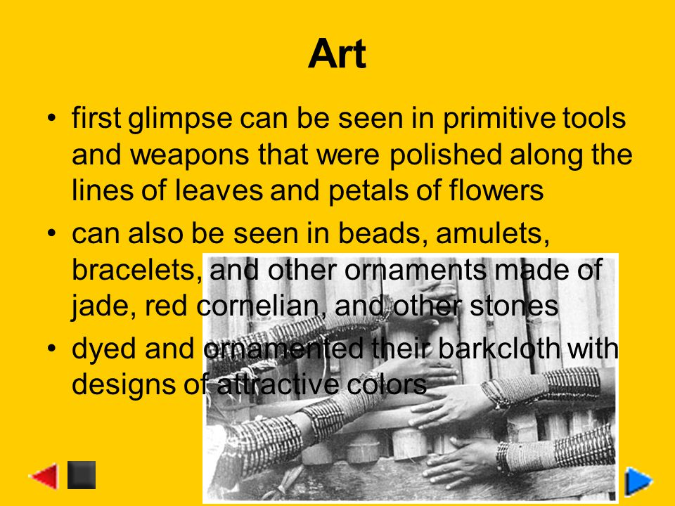 Art first glimpse can be seen in primitive tools and weapons that were polished along the lines of leaves and petals of flowers.