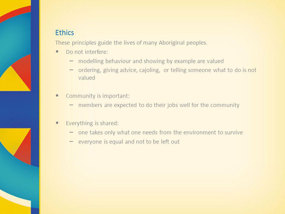 Ethics These principles guide the lives of many Aboriginal peoples.
